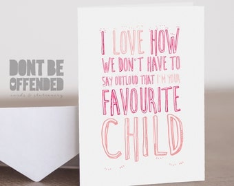 I Love How We Don't Have To Say I'm Your Favourite Child Funny Quirky Mother's Day Birthday Card