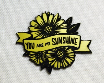 You are my Sunshine Pin, yellow and black, laser cut acrylic