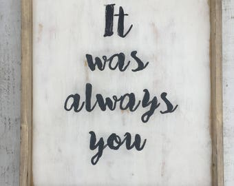 It was always you/ wood sign /signs / rustic sign/ home decor/ wood signs/ farmhouse decor/ farmhouse signs/ rustic farmhouse