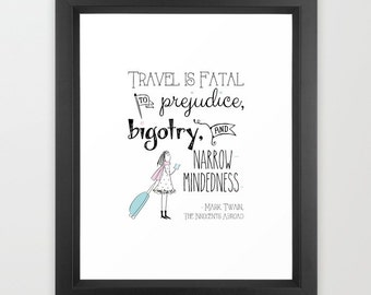 Travel is fatal, to prejudice, bigotry and narrow-mindedness, Mark Twain, The Innocents Abroad, Travel Quotes, Travel Print, Girl, Suitcase
