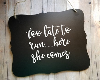 Too Late To Run Here She Comes - Cold Feet Wedding Sign - Flower Girl Ring Bearer Sign - Ring Bearer - Groom - Bride - Wedding Decor