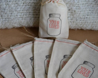 6 Hand Stamped Muslin Gift Bags - Vintage Canning Jar Marked You Are Loved - Favor Bags - Valentine's Day