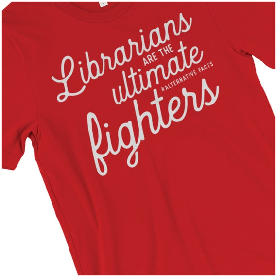 Librarian tshirt | Librarians are the ultimate #alternativefact fighters | Fake News |Gift for Librarian | Librarian shirt | Library Science