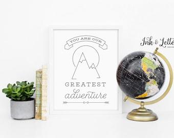 Adventure Nursery Print - You are Our Greatest Adventure - Wanderlust Decor - Black & White - Adventure Printable - Instant Download - 8x10