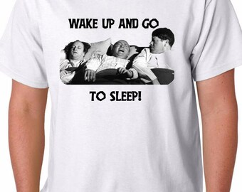Wake Up and Go to Sleep! Stooges T-shirt