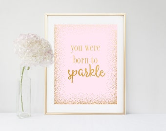 You Were Born to Sparkle,  Inspirational Quote, Art Print, Pink And gold, Printable Art, girls Bedroom Decor, digital Download