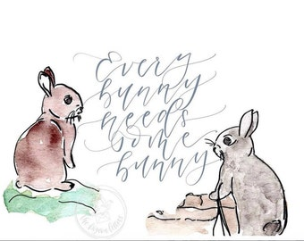 Every Bunny Needs Some Bunny | Watercolor Rabbit Illustration | Hand Lettering