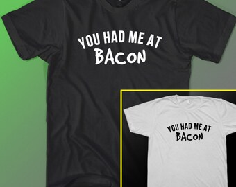 You Had Me At Bacon food T-SHIRT Funny Shirt Gag Gift Teenage Teen Tee Dad Black Small - XL