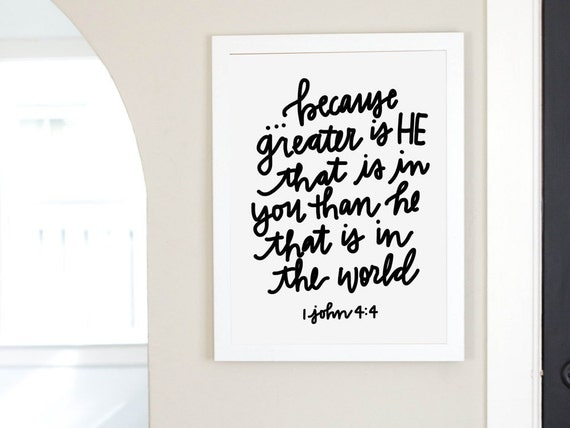 Because greater is He that is in you than he that is in the world  1 john 4:4 scripture verse bible print digital download memory verse art