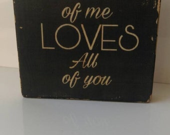 All of me loves all of you, rustic wooden block, distressed wooden block, Valentine's gift, freestanding display, rustic home, keepsake gift
