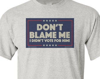 "DON'T BLAME ME shirts - ""Campaign Sign"" style - pre shrunk 100% cotton, short sleeve t-shirt."