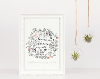 Home Is Wherever Im With You | Rustic Home Decor | Wall Art Print | Black and White | Floral | Housewarming Gift | Gift for New Homeowner