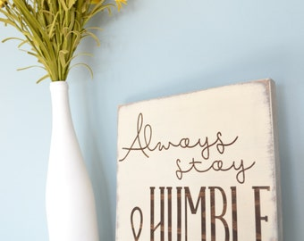 Always Stay Humble and Kind Sign // Rustic Wood Sign // Humble and Kind Home Decor // Distressed Cream and Brown Sign