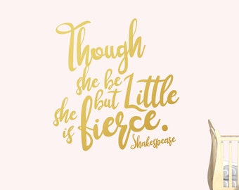 Though She be but Little She is Fierce Gold Vinyl Wall Decal / Sticker Shakespeare Quote