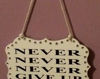 SALE Never never never give up plaque, motivational wall hanging, empowering sign, encouraging quote