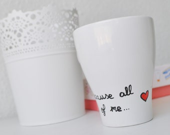 "Hand painted Cup ""Because all of me loves all of you"", Cup Valentine, Valentine gift, gift anniversary, Valentine's day"