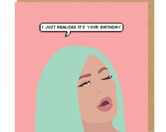 I just realised it's your Birthday Kylie Jenner Greeting Card