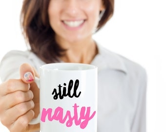 Still Nasty Mug | Nasty Woman Mug | Hillary Clinton Coffee Cup | Gifts for Her 11 oz.