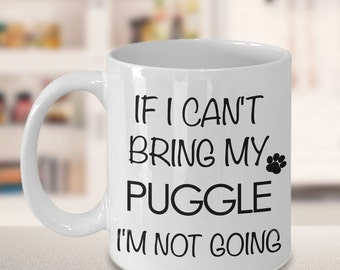 Puggle Gifts - Puggle Mug - If I Can't Bring My Puggle I'm Not Going Coffee Mug Ceramic Tea Cup for Puggle Lovers