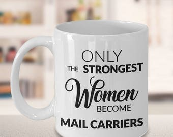 Mail Carrier Gifts - Only the Strongest Women Become Mail Carriers Coffee Mug - Postal Worker Gift