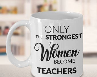 Teacher Gifts - Only the Strongest Women Become Teachers Coffee Mug Gift