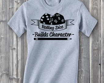 Rolling Dice Builds Character, Dungeons and Dragons Shirts, RPG Shirts, Dice Shirts, Dnd Shirts, Role-Playing Shirts, Gifts For Gamers