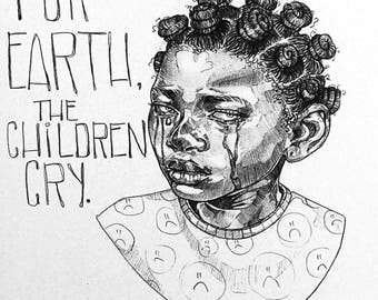 For earth, the children cry.