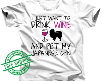 Japanese Chin Shirt - I Just Want To Drink Wine and Pet My Japanese Chin Dog - Japanese Chin Gift - Dog Lover Gift - Pet Lover