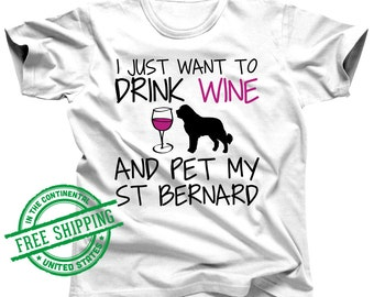 St Bernard Shirt - I Just Want To Drink Wine and Pet My Saint Bernard Tshirt - St Bernard Gifts - St Bernard Dog - Saint Bernard Dog