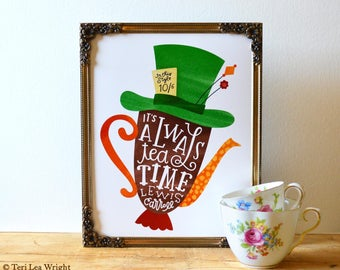 It's Always Tea Time | Mad Hatter | 8x10 Hand Lettered and Illustrated Book Quote Art Print | Lewis Carroll | Alice in Wonderland