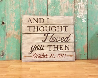 I Thought I Loved You Then - And I Thought I Loved You Then - Love Sign - Anniversary Gifts - Wedding Gift For Bride - Anniversary Sign