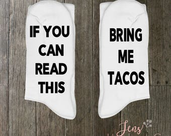If You Can Read This Bring Me Tacos/Personalized funny socks/ Mens Socks/Womens Socks/Gift Socks/Funny Socks