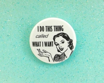 Pinback Button Badge - I Do What I Want - Sassy badge - Sarcastic pin
