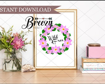 Digital Download, Wild & Free, Wall Decor, Printable, Quick and Easy Gift or Room Accent