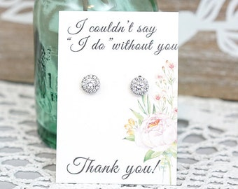 Bridesmaid Thank You Gifts / Bridesmaid Jewelry / Round Halo Earrings / Round Halo Studs / I couldn't say I do without you / Bridesmaid Gift