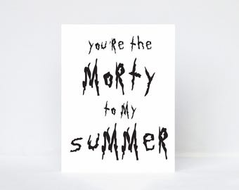 You're the Morty to my Summer typography quote greeting card   Inspired by Rick and Morty