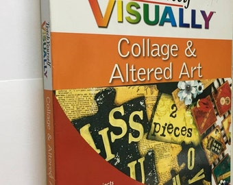 Teach Yourself Visually COLLAGE & ALTERED ART -step by step instructions-hundreds of photos