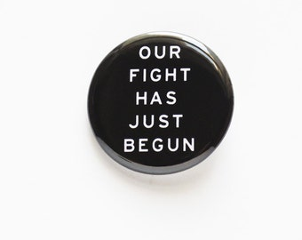 Our Fight Has Just Begun - pinback button