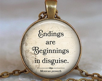 Endings are Beginnings in disguise, Mexican proverb pendant, quote necklace, inspirational jewelry, quote jewelry key chain