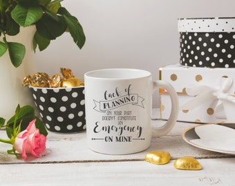 Lack of Planning on Your Part Doesn't Constitute an Emergency on Mine | Funny | Sassy | Coffee Mug