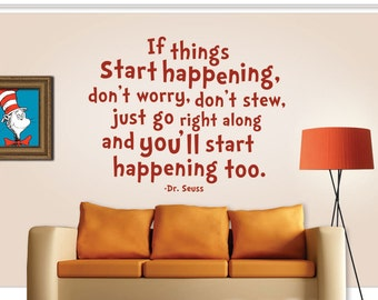 Dr Seuss Wall Decal - If Things Start Happening - Dr Seuss Wall Quote - Dr Seuss Nursery - Vinyl Quotes - Dr Seuss Decal - 8006