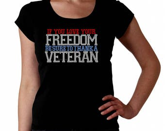 If You Love Your Freedom Be Sure To Thank a Veteran RHINESTONE t-shirt tank top sweatshirt S M L XL 2XL -USA America United States Memorial