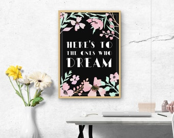 Here's to the ones who Dream. La La Land Print. Wall Art Deco Style print. Black and white. Floral watercolour style bedroom decor.