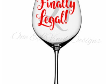 Finally Legal! - 21st Birthday Decal - DIY Vinyl Decal for  Tumblers, Wine Glass, Mugs... Glass NOT Included