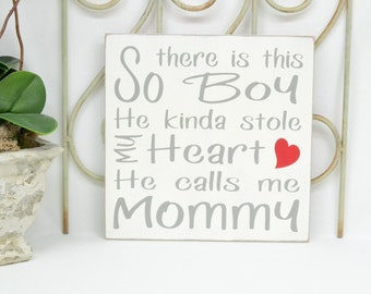So there is this boy he kinda stole my heart he calls me Mommy, Choose a name for your sign!! 10x10 Solid Wood Sign