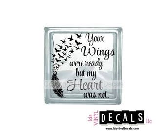 Your Wings were ready but my Heart was not - Memorial Vinyl Lettering - Glass Block Decal