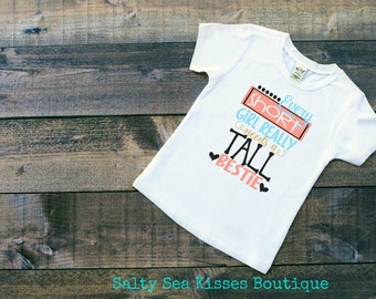 Every Short Girl Really Needs A Tall Bestie Girls T-Shirt- Toddler Shirt- Best Friend Shirt- Short Girl- Tall Best Friend