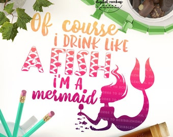 Mermaid SVG, Drink Like Fish svg, Mermaid Tail svg, Mermaid Cut File, I'm a Mermaid svg, eps, dxf, png Cut Files for Silhouette for Cricut