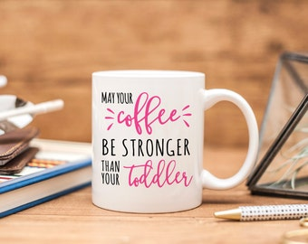 Mom Life Coffee Mug - May Your Coffee Be Stronger Than Your Toddler