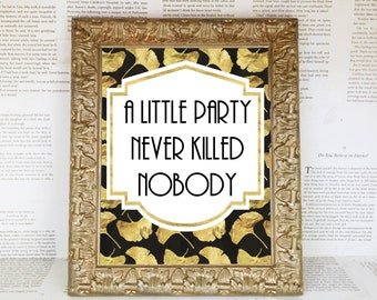 A Little Party Never Killed Nobody Gold & Black Art Deco Printable Sign Roaring 20s, Great Gatsby, DIY Instant Download Typography Print